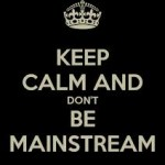 Don't be Mainstream
