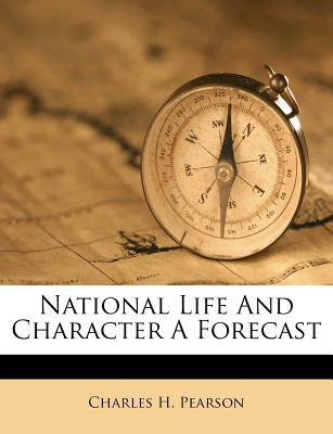 National Life and Character - A Forecast by Charles H. Pearson